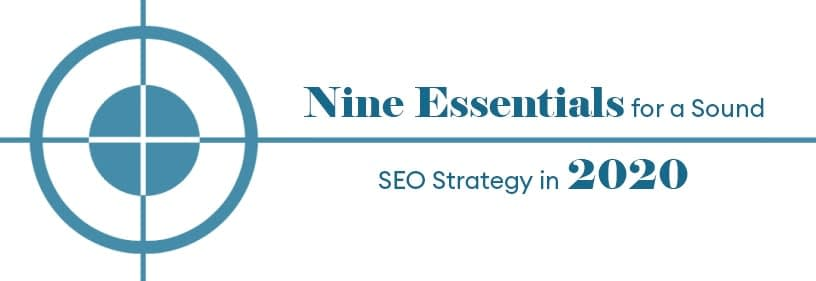Nine Essentials for a Sound SEO Strategy in 2020