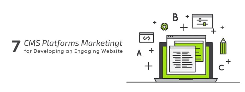7 Marketing CMS Platforms for Developing an Engaging Website