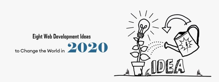 Eight Web Development Ideas to Change the World in 2020